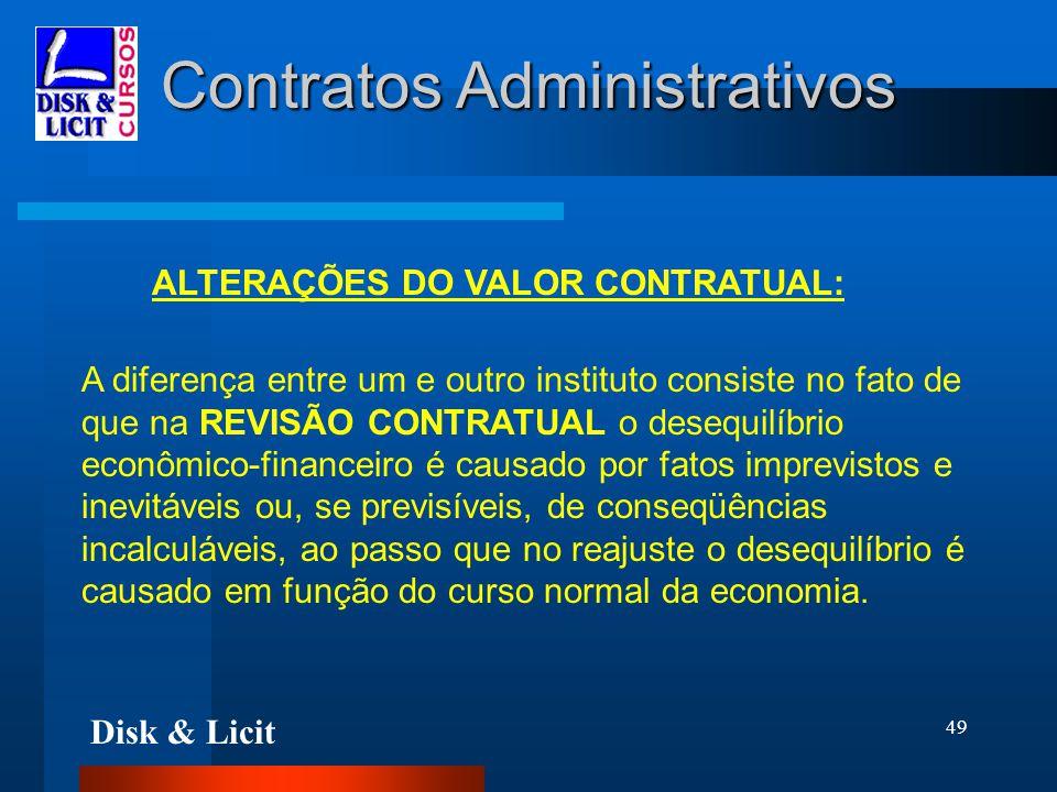 Disk & Licit 49 Contratos Administrativos ALTERAÇÕES DO VALOR CONTRATUAL: A diferença entre um e outro instituto consiste no fato de que na REVISÃO CO