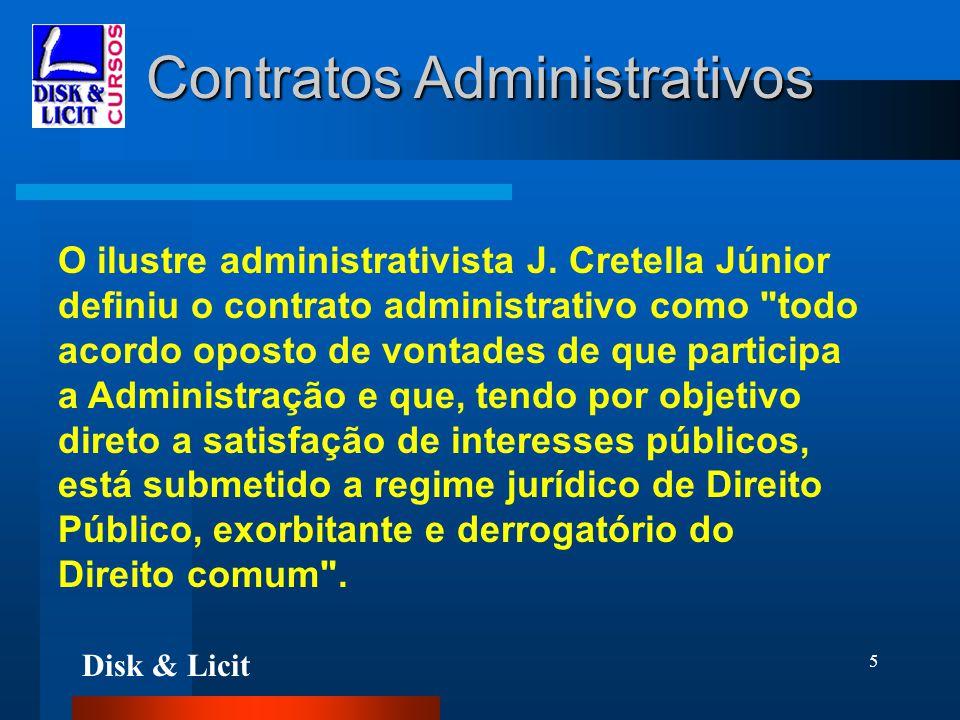 Disk & Licit 5 Contratos Administrativos O ilustre administrativista J. Cretella Júnior definiu o contrato administrativo como