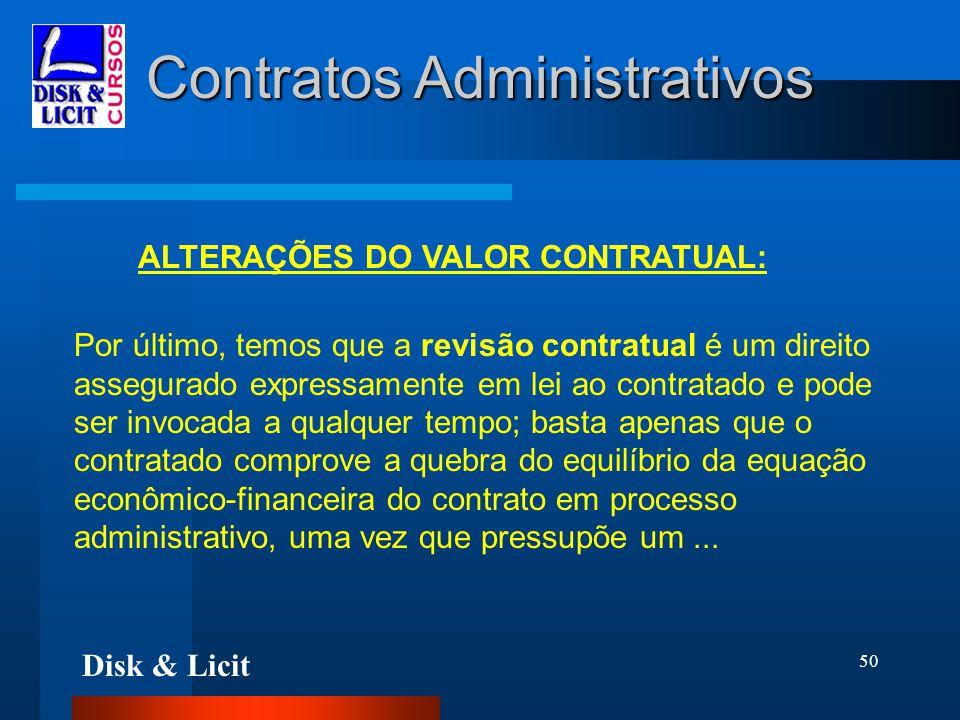 Disk & Licit 50 Contratos Administrativos ALTERAÇÕES DO VALOR CONTRATUAL: Por último, temos que a revisão contratual é um direito assegurado expressam