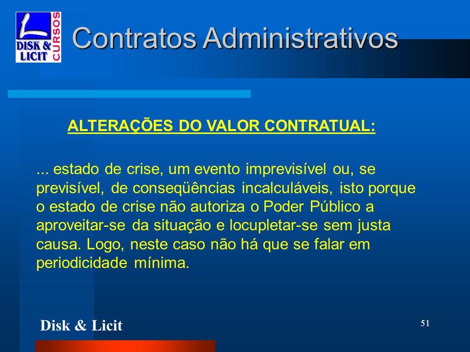 Disk & Licit 51 Contratos Administrativos ALTERAÇÕES DO VALOR CONTRATUAL:... estado de crise, um evento imprevisível ou, se previsível, de conseqüênci