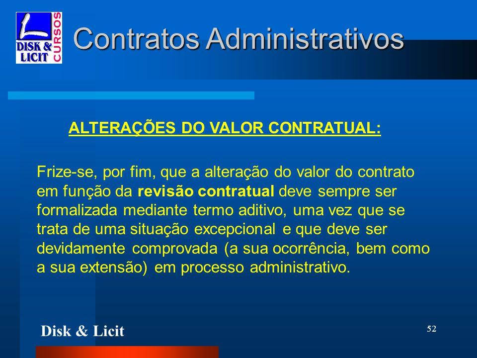Disk & Licit 52 Contratos Administrativos ALTERAÇÕES DO VALOR CONTRATUAL: Frize-se, por fim, que a alteração do valor do contrato em função da revisão