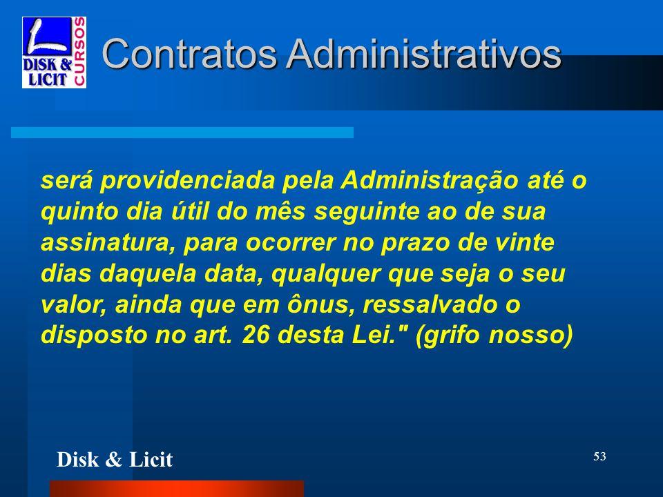 Disk & Licit 53 Contratos Administrativos será providenciada pela Administração até o quinto dia útil do mês seguinte ao de sua assinatura, para ocorr