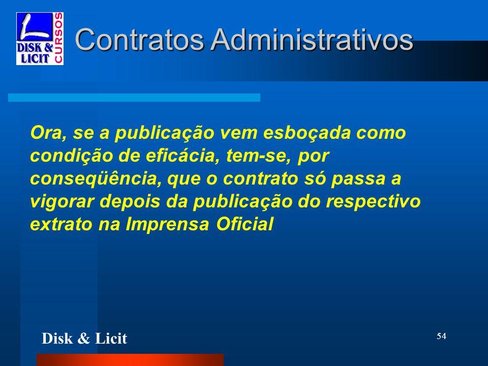 Disk & Licit 54 Contratos Administrativos Ora, se a publicação vem esboçada como condição de eficácia, tem-se, por conseqüência, que o contrato só pas