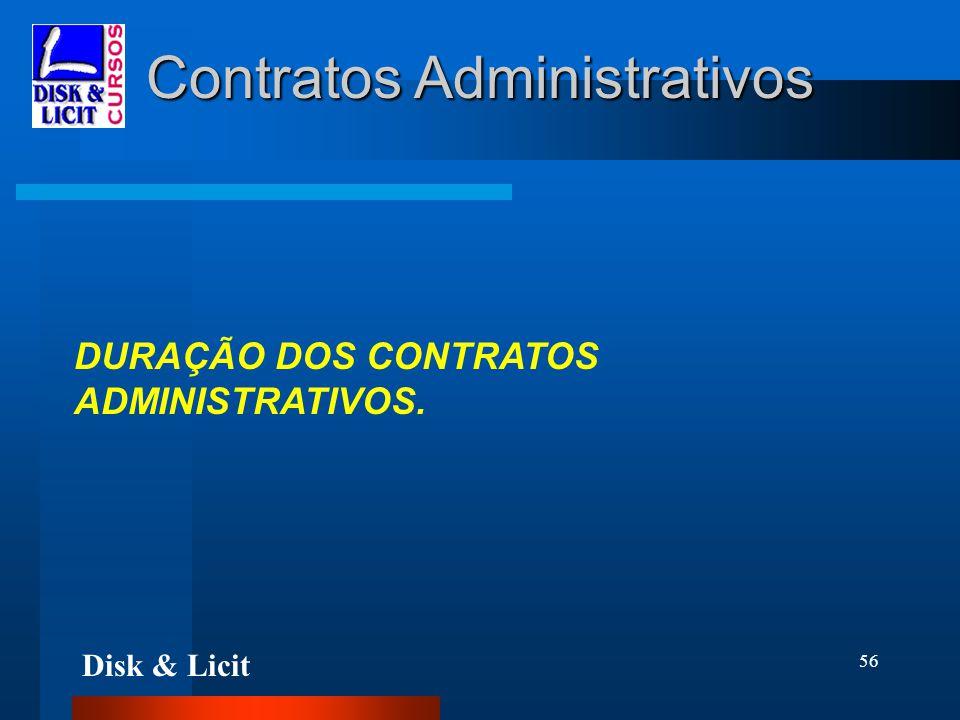 Disk & Licit 56 Contratos Administrativos DURAÇÃO DOS CONTRATOS ADMINISTRATIVOS.
