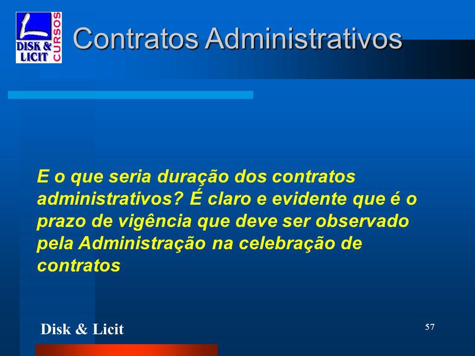 Disk & Licit 57 Contratos Administrativos E o que seria duração dos contratos administrativos? É claro e evidente que é o prazo de vigência que deve s
