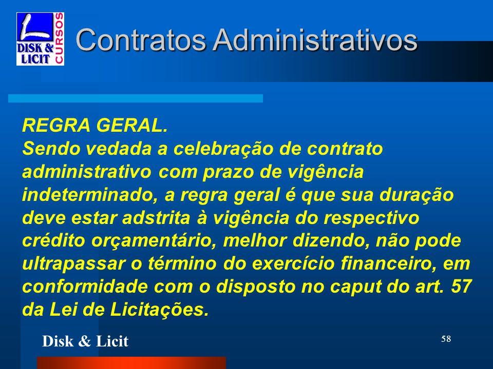 Disk & Licit 58 Contratos Administrativos REGRA GERAL. Sendo vedada a celebração de contrato administrativo com prazo de vigência indeterminado, a reg