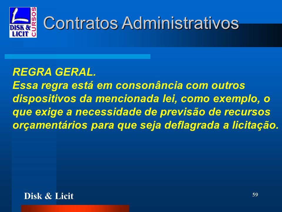 Disk & Licit 59 Contratos Administrativos REGRA GERAL. Essa regra está em consonância com outros dispositivos da mencionada lei, como exemplo, o que e