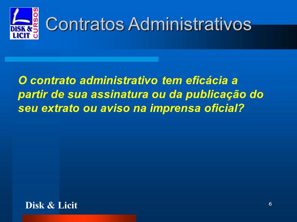 Disk & Licit 6 Contratos Administrativos O contrato administrativo tem eficácia a partir de sua assinatura ou da publicação do seu extrato ou aviso na