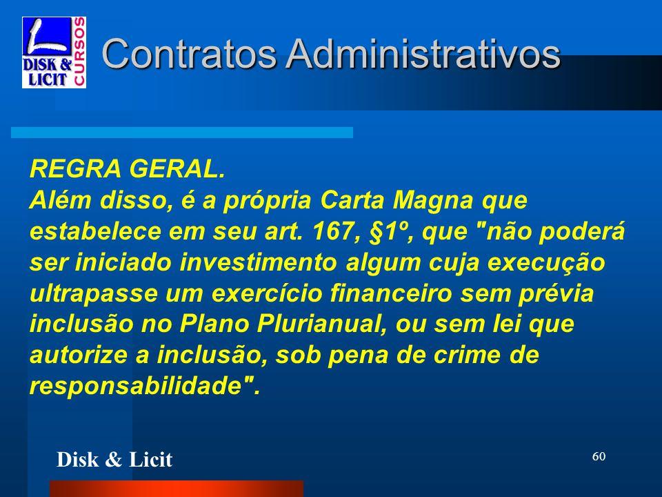 Disk & Licit 60 Contratos Administrativos REGRA GERAL. Além disso, é a própria Carta Magna que estabelece em seu art. 167, §1º, que