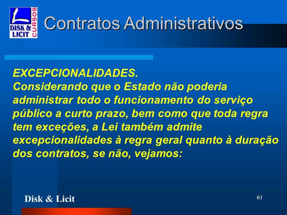 Disk & Licit 61 Contratos Administrativos EXCEPCIONALIDADES. Considerando que o Estado não poderia administrar todo o funcionamento do serviço público
