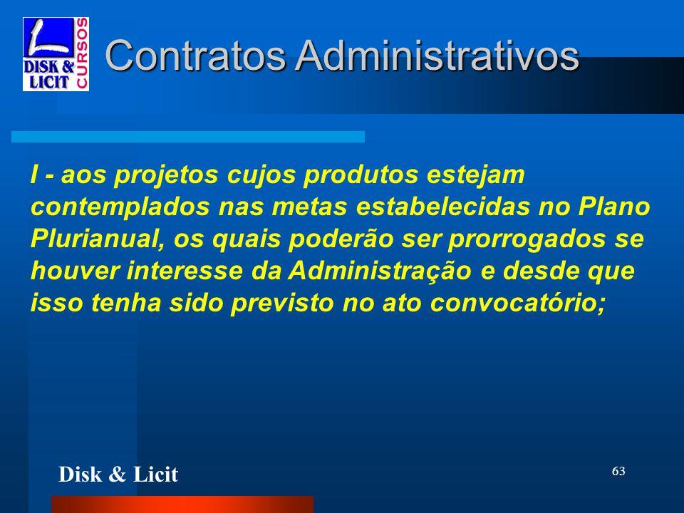 Disk & Licit 63 Contratos Administrativos I - aos projetos cujos produtos estejam contemplados nas metas estabelecidas no Plano Plurianual, os quais p