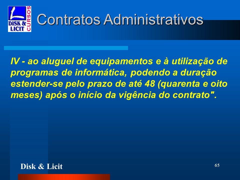Disk & Licit 65 Contratos Administrativos IV - ao aluguel de equipamentos e à utilização de programas de informática, podendo a duração estender-se pe