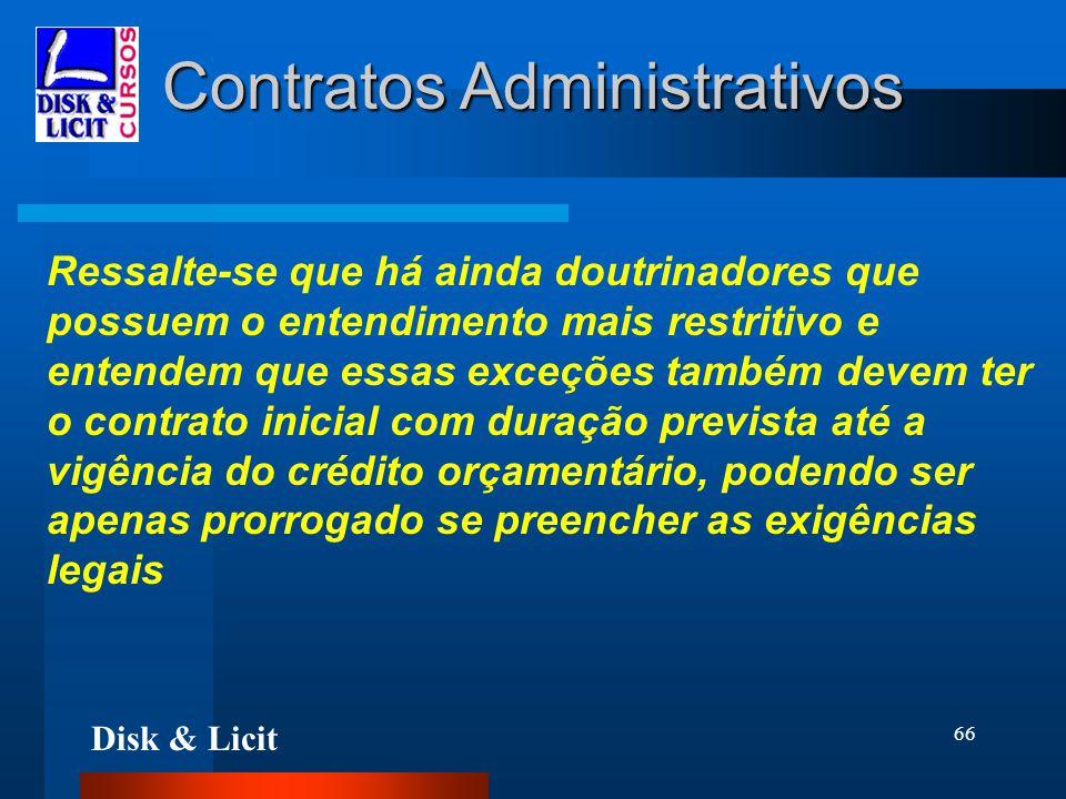 Disk & Licit 66 Contratos Administrativos Ressalte-se que há ainda doutrinadores que possuem o entendimento mais restritivo e entendem que essas exceç