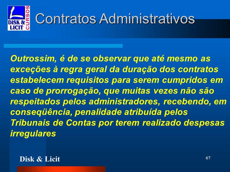 Disk & Licit 67 Contratos Administrativos Outrossim, é de se observar que até mesmo as exceções à regra geral da duração dos contratos estabelecem req