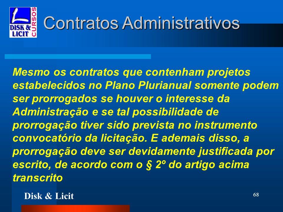 Disk & Licit 68 Contratos Administrativos Mesmo os contratos que contenham projetos estabelecidos no Plano Plurianual somente podem ser prorrogados se