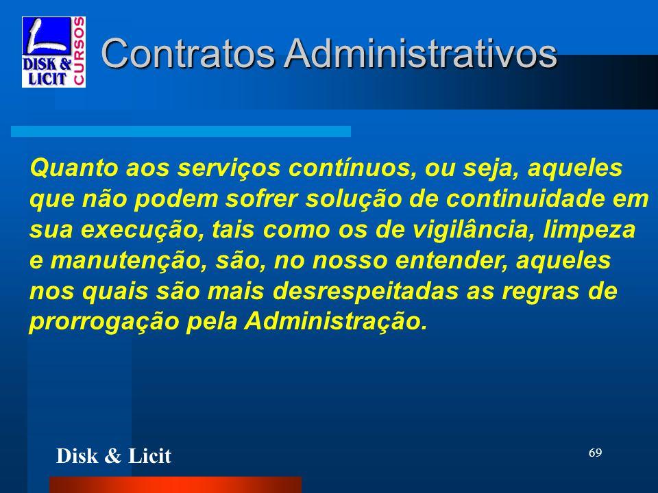 Disk & Licit 69 Contratos Administrativos Quanto aos serviços contínuos, ou seja, aqueles que não podem sofrer solução de continuidade em sua execução