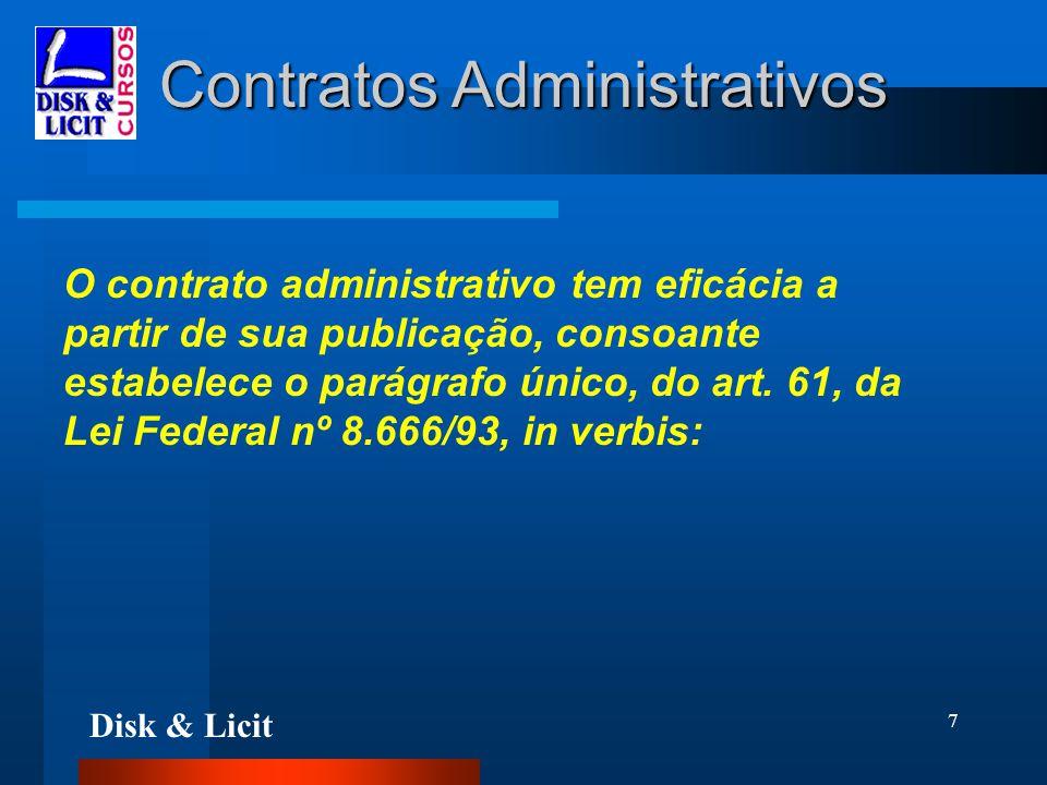 Disk & Licit 7 Contratos Administrativos O contrato administrativo tem eficácia a partir de sua publicação, consoante estabelece o parágrafo único, do