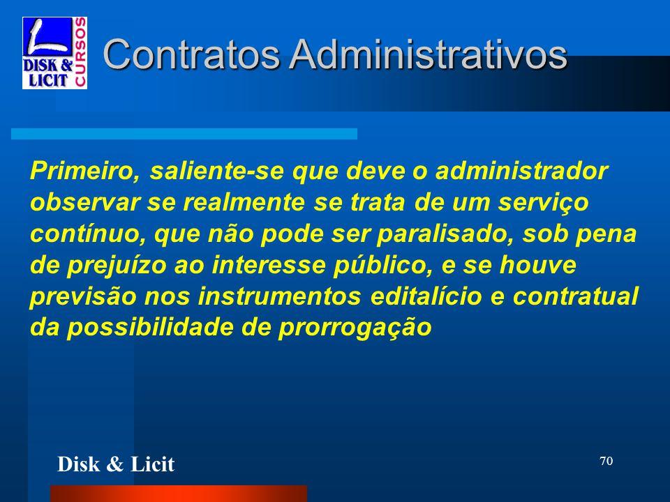 Disk & Licit 70 Contratos Administrativos Primeiro, saliente-se que deve o administrador observar se realmente se trata de um serviço contínuo, que nã