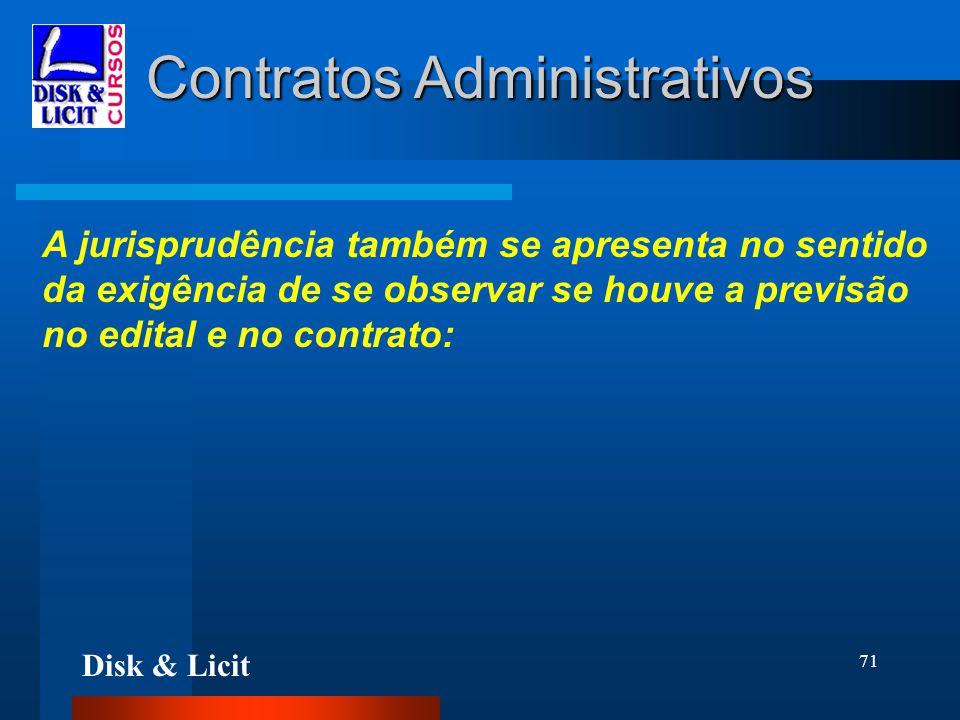 Disk & Licit 71 Contratos Administrativos A jurisprudência também se apresenta no sentido da exigência de se observar se houve a previsão no edital e