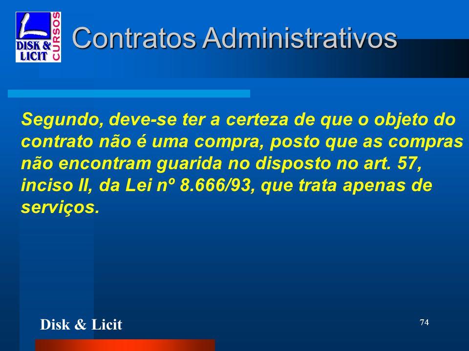 Disk & Licit 74 Contratos Administrativos Segundo, deve-se ter a certeza de que o objeto do contrato não é uma compra, posto que as compras não encont