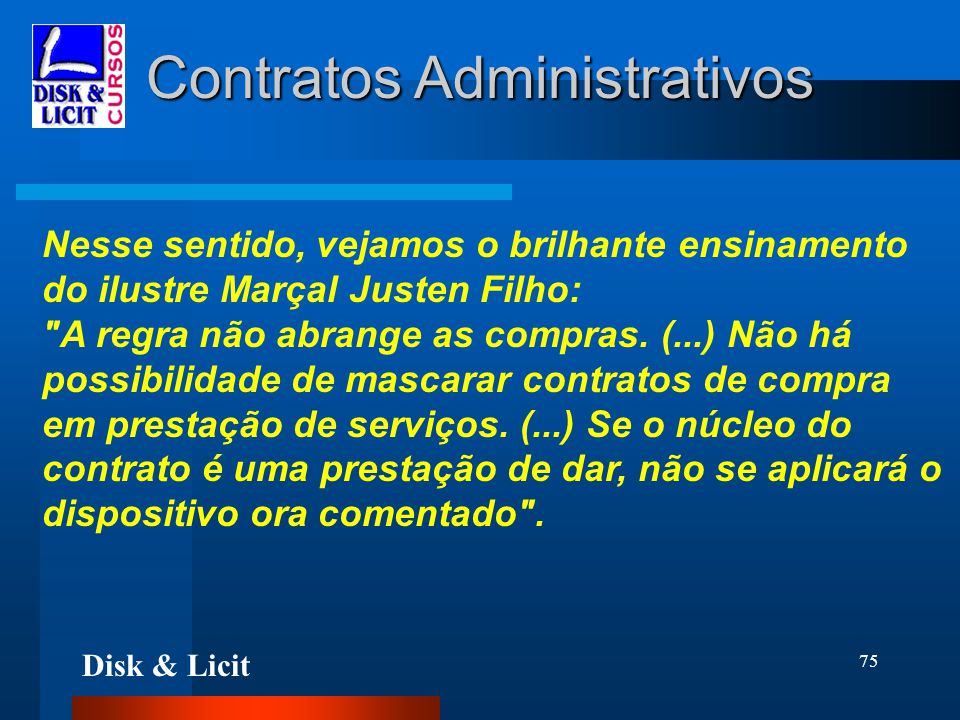 Disk & Licit 75 Contratos Administrativos Nesse sentido, vejamos o brilhante ensinamento do ilustre Marçal Justen Filho:
