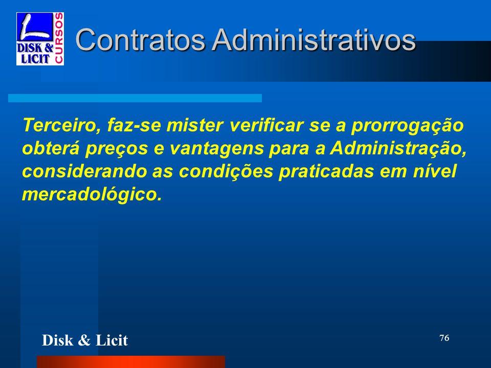 Disk & Licit 76 Contratos Administrativos Terceiro, faz-se mister verificar se a prorrogação obterá preços e vantagens para a Administração, considera