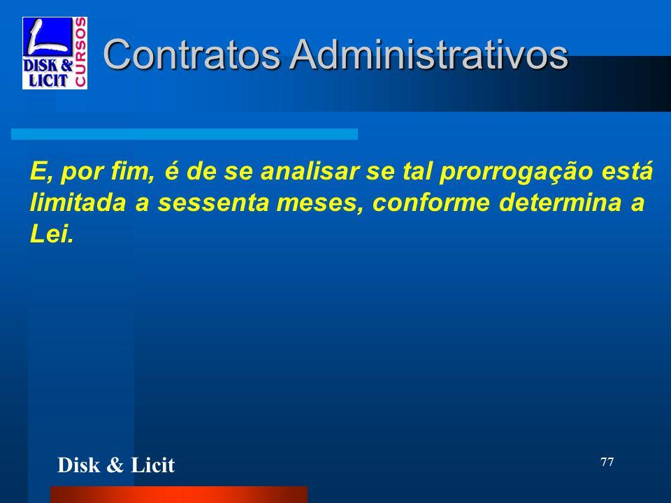 Disk & Licit 77 Contratos Administrativos E, por fim, é de se analisar se tal prorrogação está limitada a sessenta meses, conforme determina a Lei.