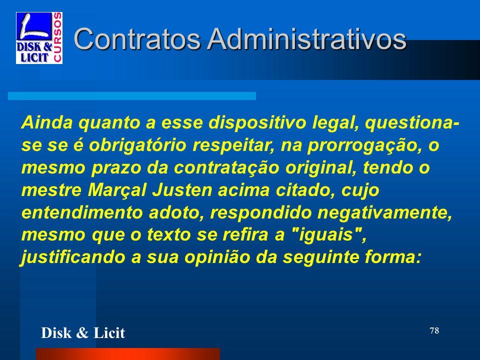 Disk & Licit 78 Contratos Administrativos Ainda quanto a esse dispositivo legal, questiona- se se é obrigatório respeitar, na prorrogação, o mesmo pra