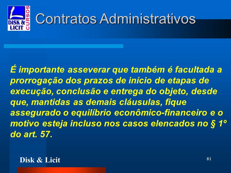 Disk & Licit 81 Contratos Administrativos É importante asseverar que também é facultada a prorrogação dos prazos de início de etapas de execução, conc