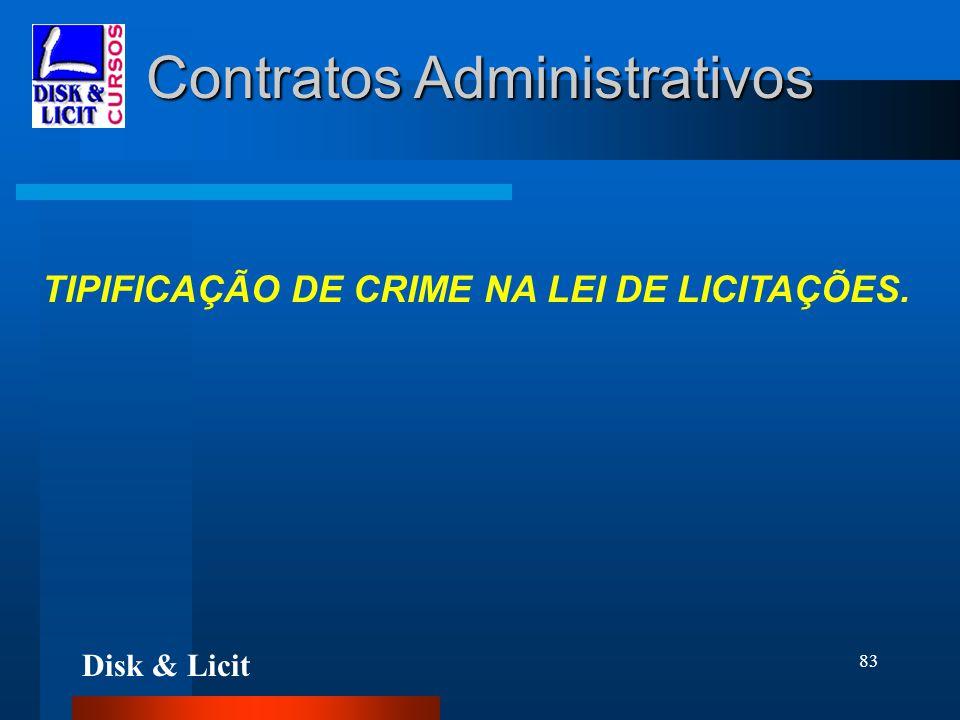 Disk & Licit 83 Contratos Administrativos TIPIFICAÇÃO DE CRIME NA LEI DE LICITAÇÕES.