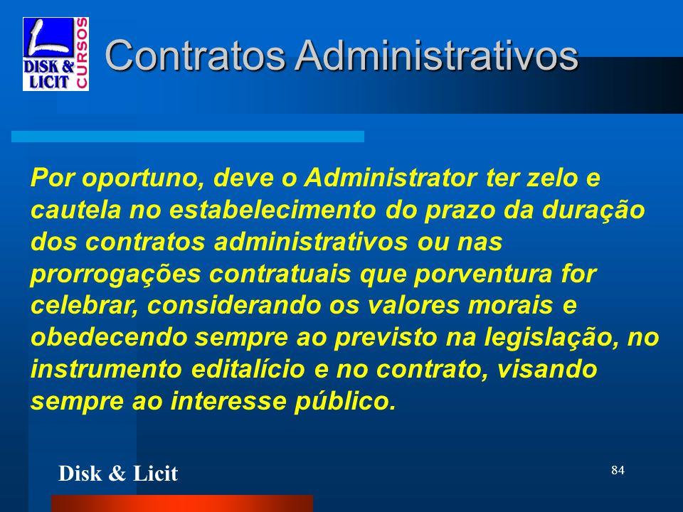 Disk & Licit 84 Contratos Administrativos Por oportuno, deve o Administrator ter zelo e cautela no estabelecimento do prazo da duração dos contratos a