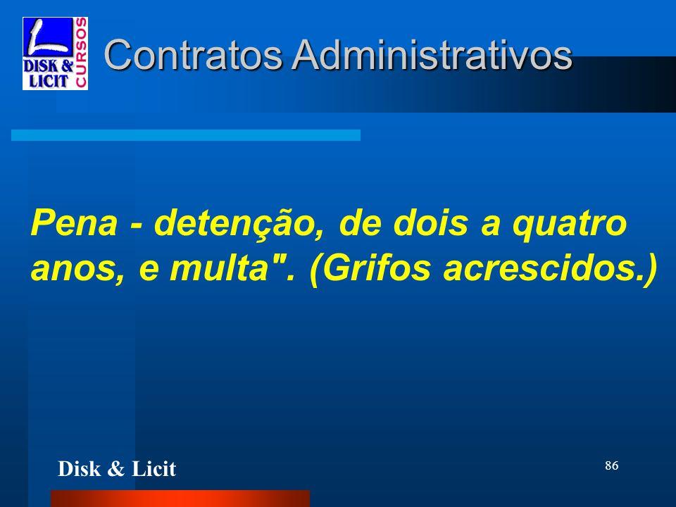 Disk & Licit 86 Contratos Administrativos Pena - detenção, de dois a quatro anos, e multa