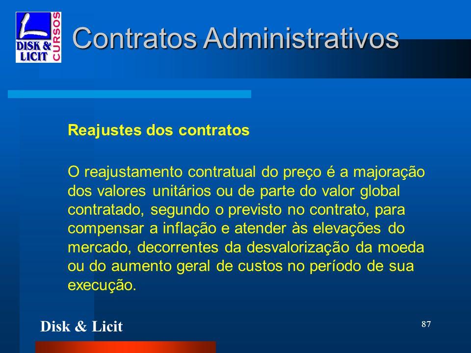 Disk & Licit 87 Contratos Administrativos Reajustes dos contratos O reajustamento contratual do preço é a majoração dos valores unitários ou de parte