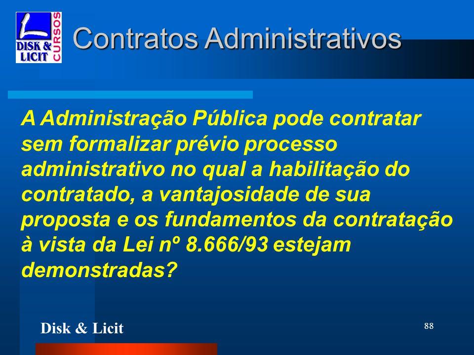 Disk & Licit 88 Contratos Administrativos A Administração Pública pode contratar sem formalizar prévio processo administrativo no qual a habilitação d