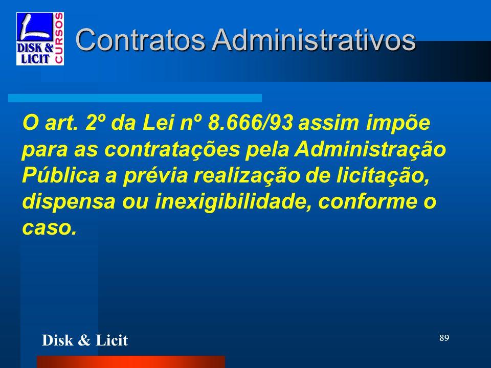 Disk & Licit 89 Contratos Administrativos O art. 2º da Lei nº 8.666/93 assim impõe para as contratações pela Administração Pública a prévia realização