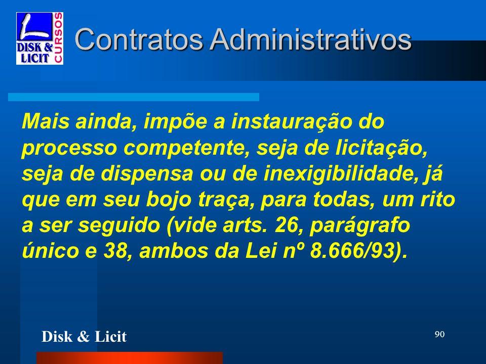 Disk & Licit 90 Contratos Administrativos Mais ainda, impõe a instauração do processo competente, seja de licitação, seja de dispensa ou de inexigibil