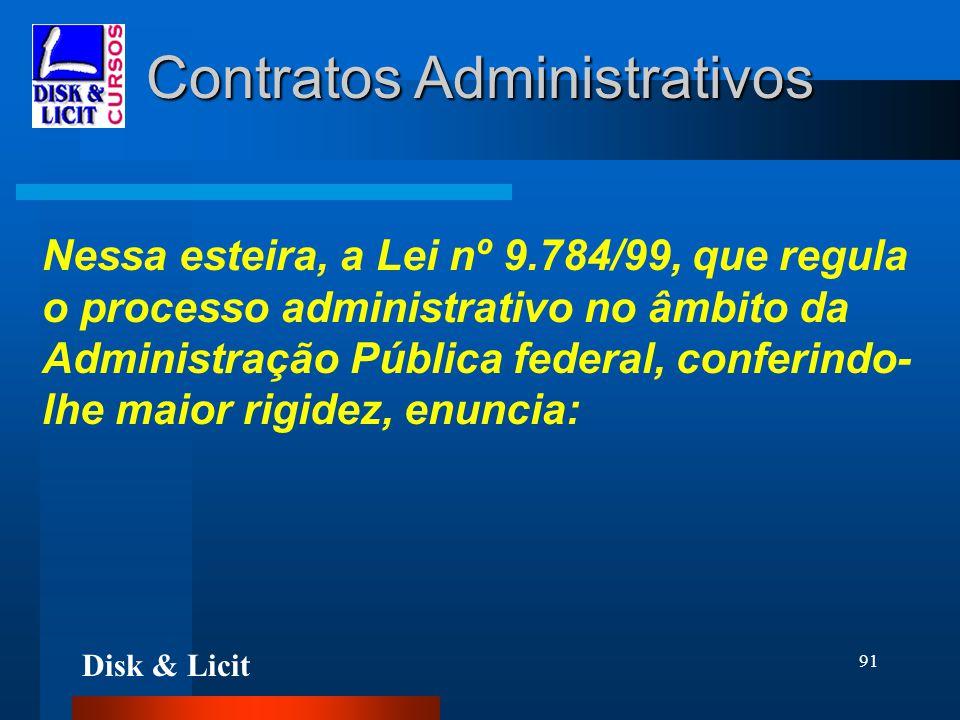 Disk & Licit 91 Contratos Administrativos Nessa esteira, a Lei nº 9.784/99, que regula o processo administrativo no âmbito da Administração Pública fe