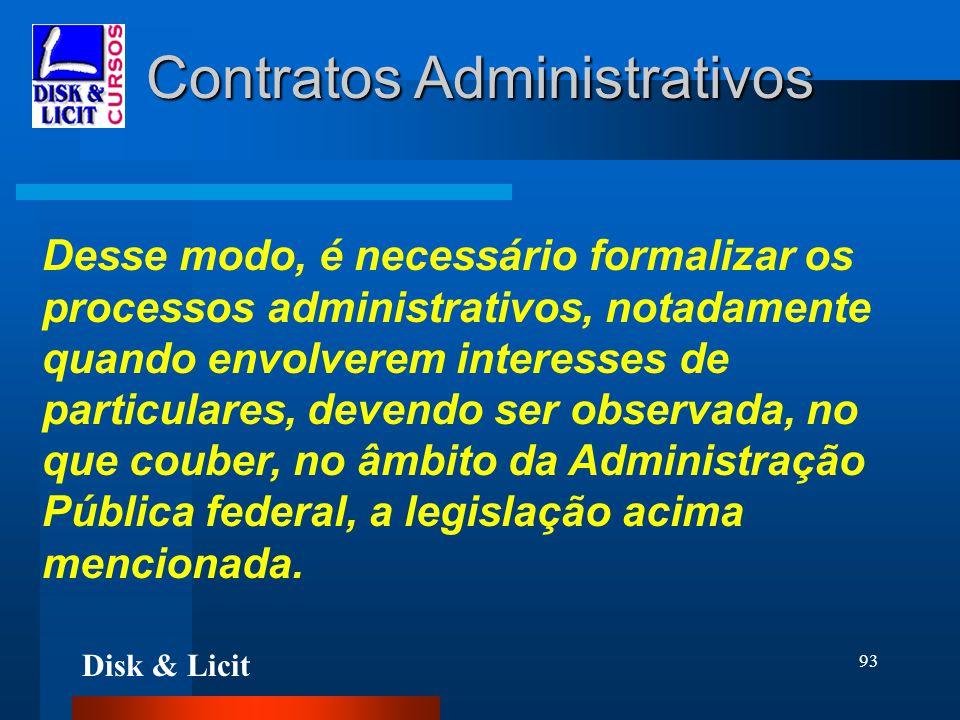 Disk & Licit 93 Contratos Administrativos Desse modo, é necessário formalizar os processos administrativos, notadamente quando envolverem interesses d
