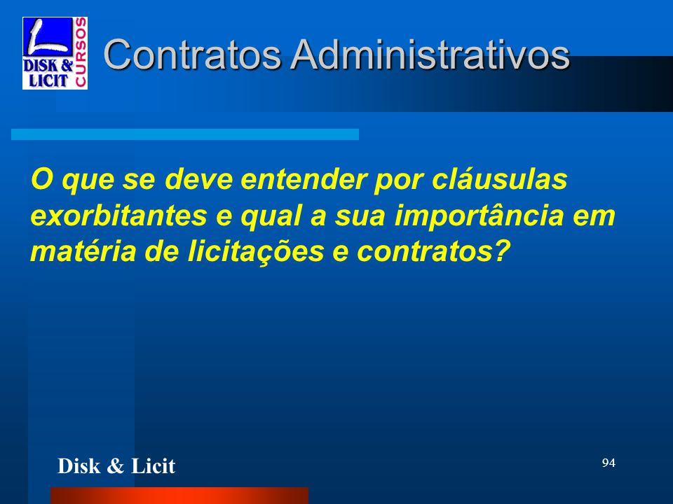 Disk & Licit 94 Contratos Administrativos O que se deve entender por cláusulas exorbitantes e qual a sua importância em matéria de licitações e contra