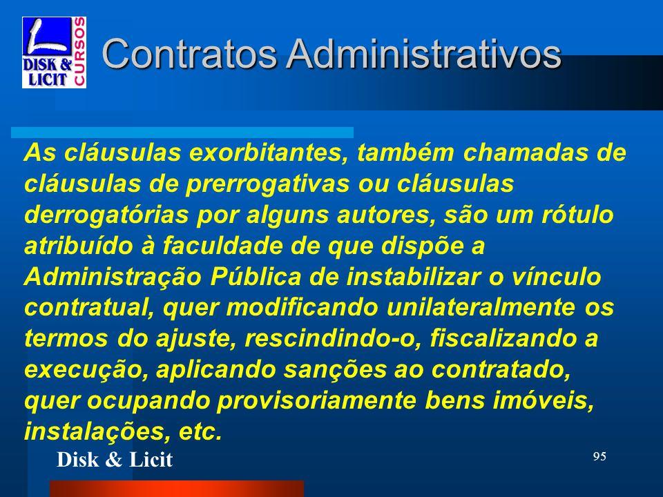 Disk & Licit 95 Contratos Administrativos As cláusulas exorbitantes, também chamadas de cláusulas de prerrogativas ou cláusulas derrogatórias por algu