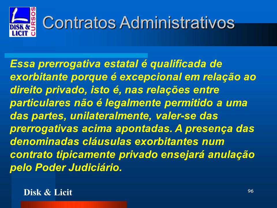 Disk & Licit 96 Contratos Administrativos Essa prerrogativa estatal é qualificada de exorbitante porque é excepcional em relação ao direito privado, i