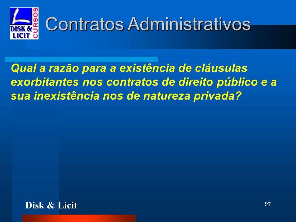 Disk & Licit 97 Contratos Administrativos Qual a razão para a existência de cláusulas exorbitantes nos contratos de direito público e a sua inexistênc