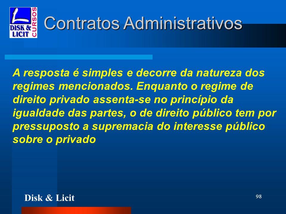 Disk & Licit 98 Contratos Administrativos A resposta é simples e decorre da natureza dos regimes mencionados. Enquanto o regime de direito privado ass