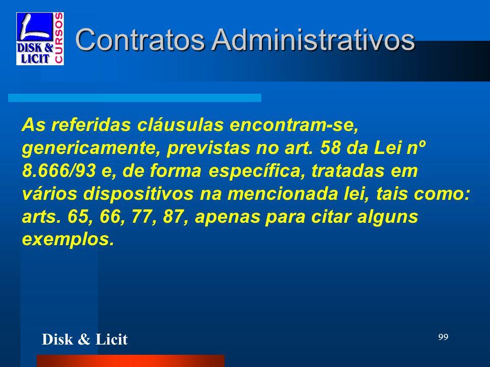 Disk & Licit 99 Contratos Administrativos As referidas cláusulas encontram-se, genericamente, previstas no art. 58 da Lei nº 8.666/93 e, de forma espe