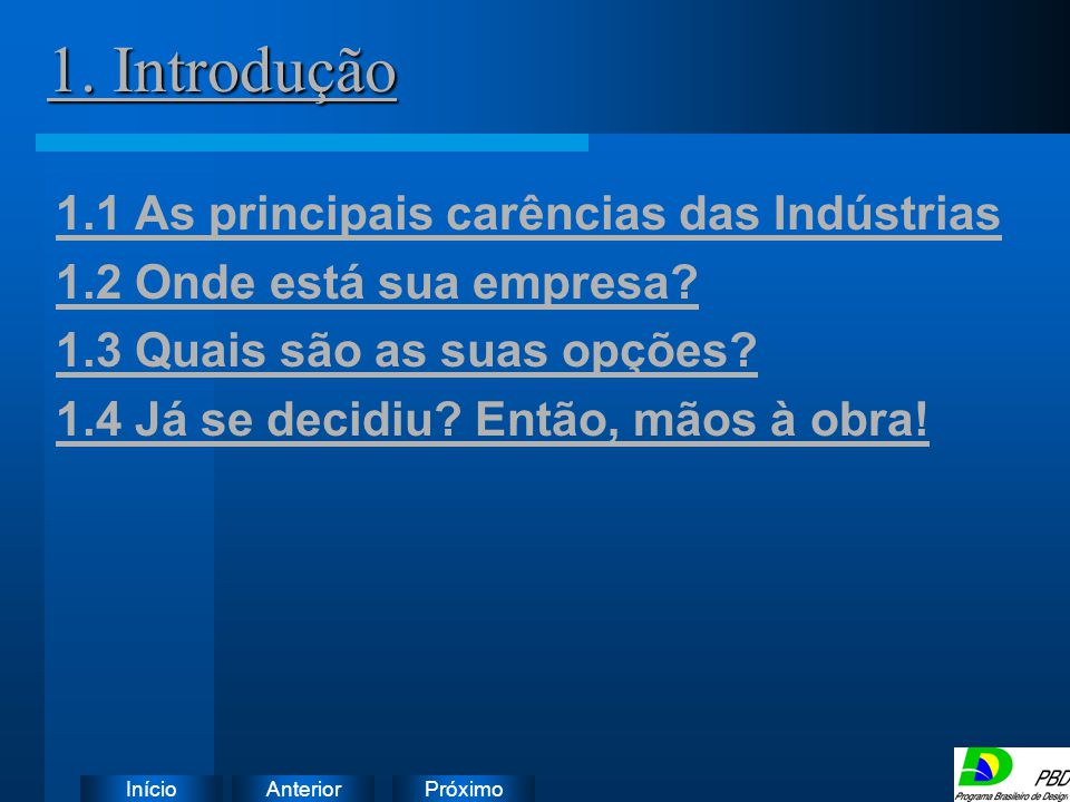 PróximoAnteriorInício 1. Introdução 1. Introdução 1.1 As principais carências das Indústrias 1.2 Onde está sua empresa? 1.3 Quais são as suas opções?