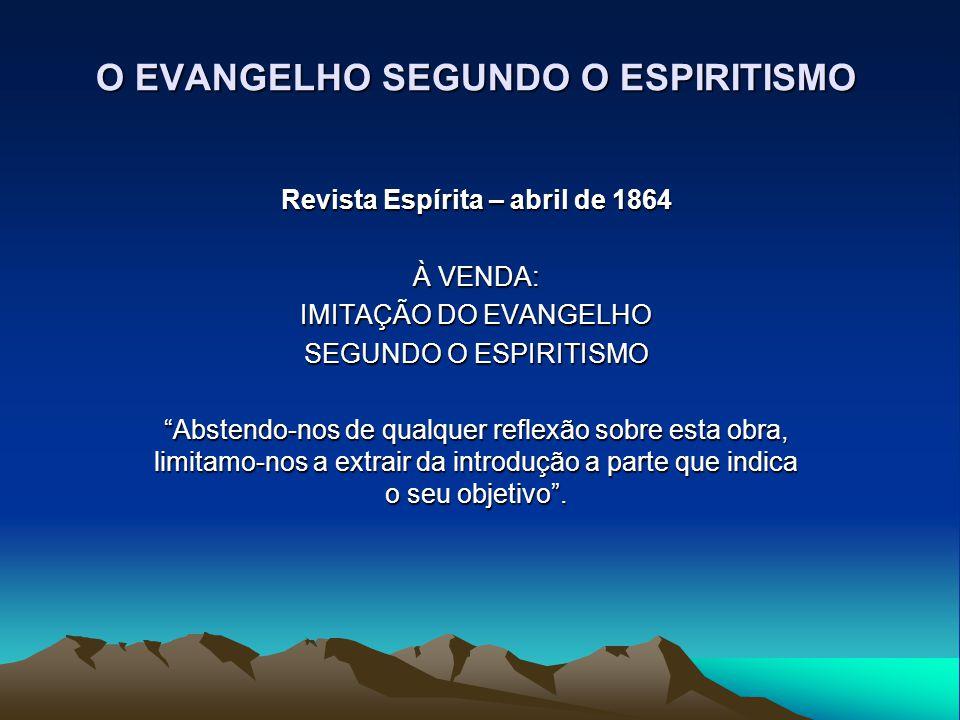 """O EVANGELHO SEGUNDO O ESPIRITISMO Revista Espírita – abril de 1864 À VENDA: IMITAÇÃO DO EVANGELHO SEGUNDO O ESPIRITISMO """"Abstendo-nos de qualquer refl"""