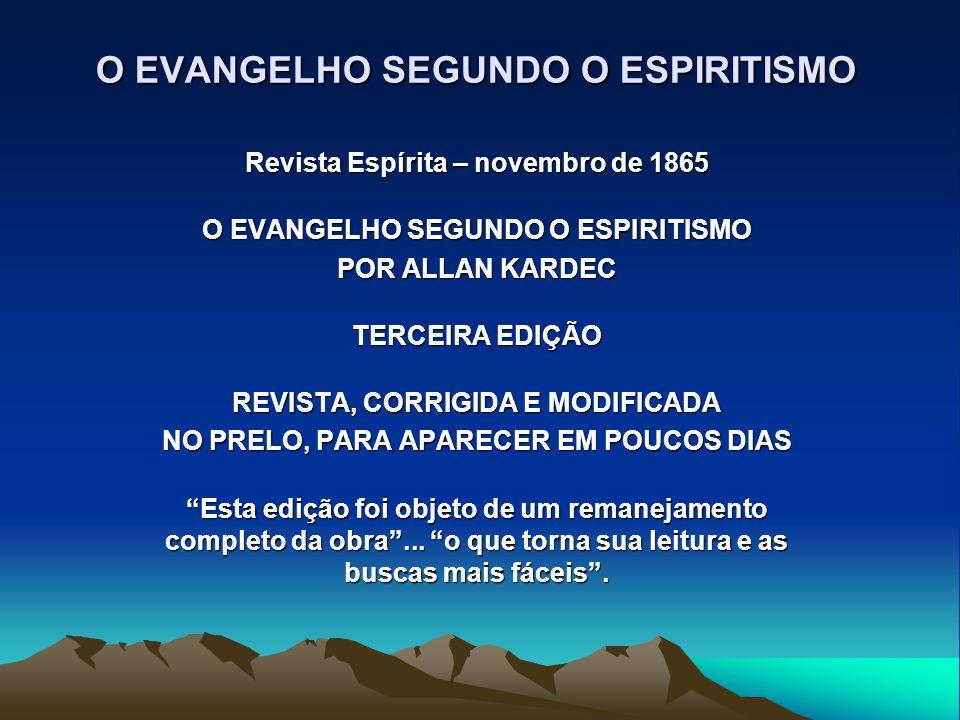 O EVANGELHO SEGUNDO O ESPIRITISMO Revista Espírita – novembro de 1865 O EVANGELHO SEGUNDO O ESPIRITISMO POR ALLAN KARDEC TERCEIRA EDIÇÃO REVISTA, CORR