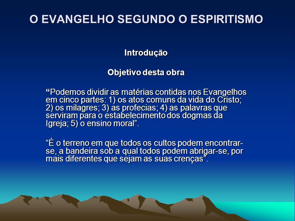 """O EVANGELHO SEGUNDO O ESPIRITISMO Introdução Objetivo desta obra """"Podemos dividir as matérias contidas nos Evangelhos em cinco partes: 1) os atos comu"""