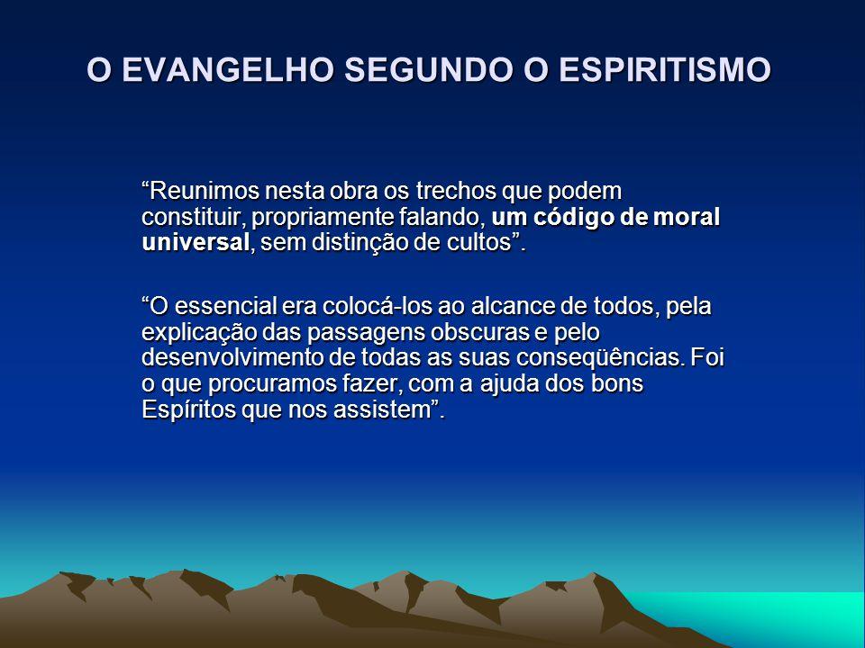 """O EVANGELHO SEGUNDO O ESPIRITISMO """"Reunimos nesta obra os trechos que podem constituir, propriamente falando, um código de moral universal, sem distin"""