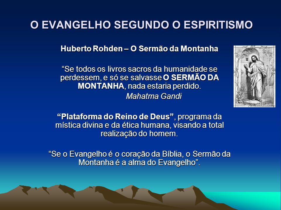 """O EVANGELHO SEGUNDO O ESPIRITISMO Huberto Rohden – O Sermão da Montanha """"Se todos os livros sacros da humanidade se perdessem, e só se salvasse O SERM"""